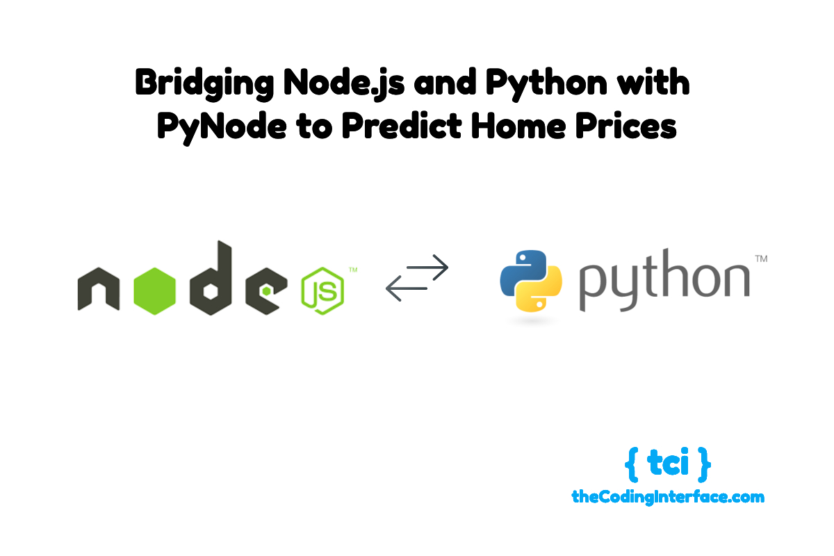 Bridging Node js and Python with PyNode to Predict Home