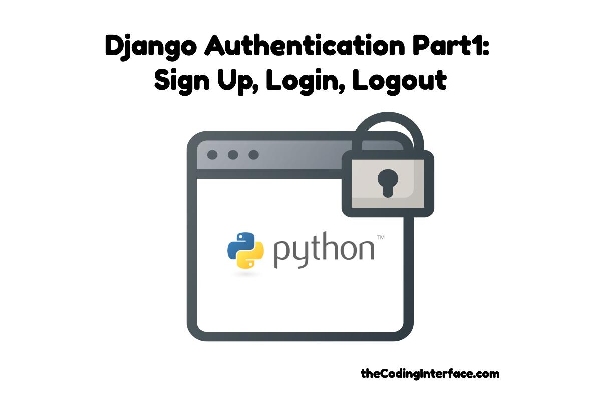 Django Authentication Part 1: Sign Up, Login, Logout | The