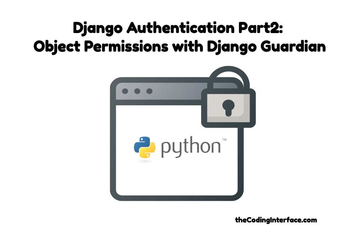 Django Authentication Part 2: Object Permissions with Django