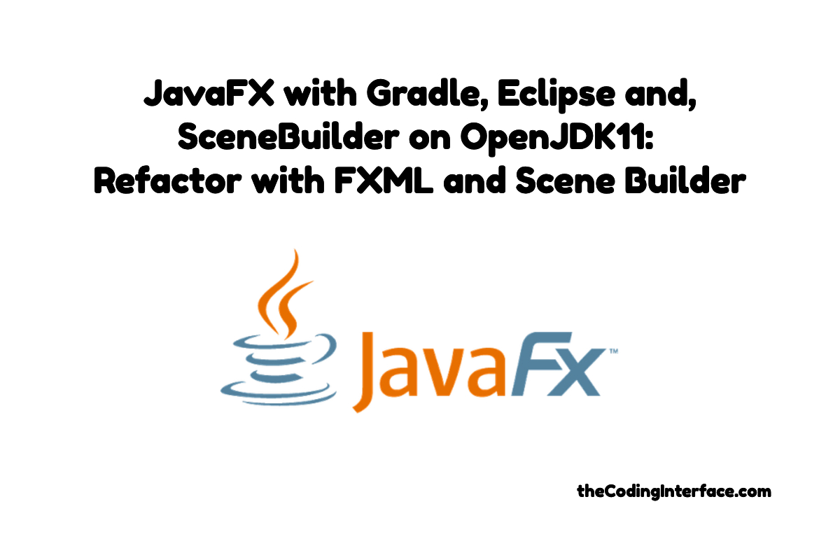 JavaFX with Gradle, Eclipse, Scene Builder and OpenJDK 11: Refactor with FXML and Scene Builder