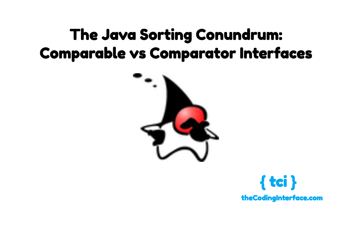 The Java Sorting Conundrum: Comparable vs Comparator Interfaces | The  Coding Interface