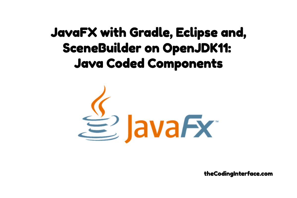 JavaFX Development with Gradle, Eclipse, SceneBuilder and OpenJDK 11: Java Coded Components